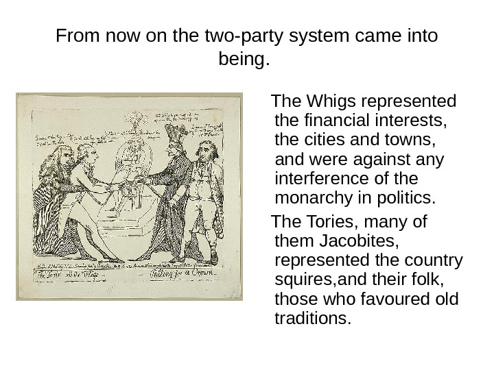 From now on the two-party system came into being.  The Whigs represented the