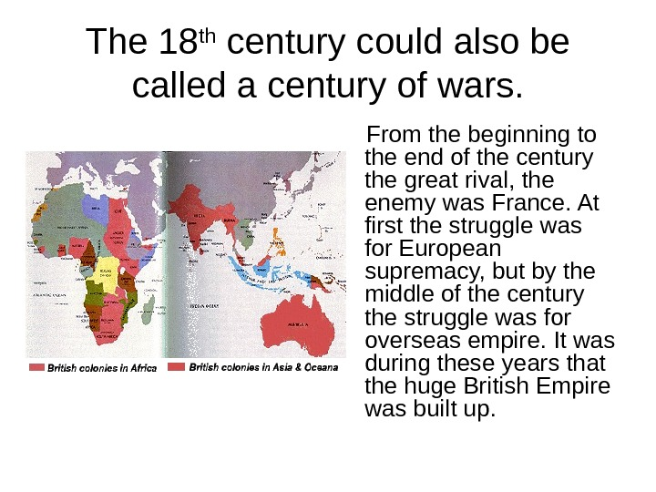The 18 th century could also be called a century of wars.  From