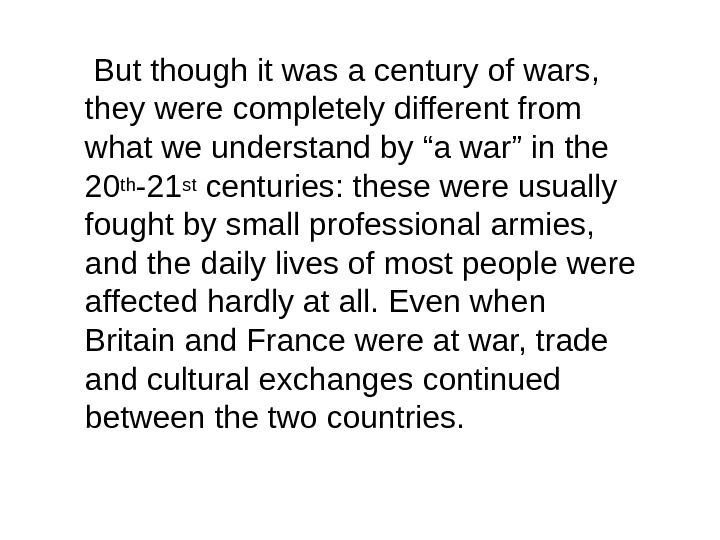 But though it was a century of wars,  they were completely different from