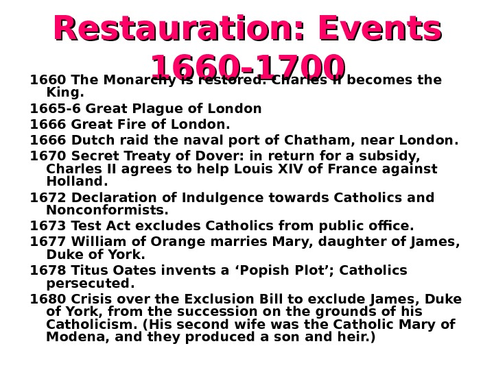 Restauration: Events 1660 -1700 1660 The Monarchy is restored. Charles II becomes the King.