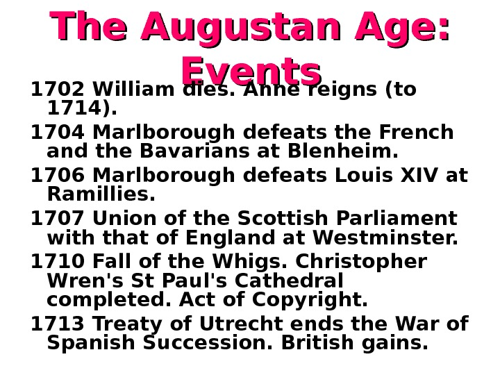 The Augustan Age : :  Events 1702 William dies. Anne reigns (to 1714).