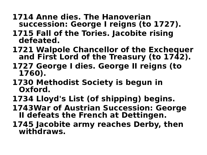 1714 Anne dies. The Hanoverian succession: George I reigns (to 1727).  1715 Fall
