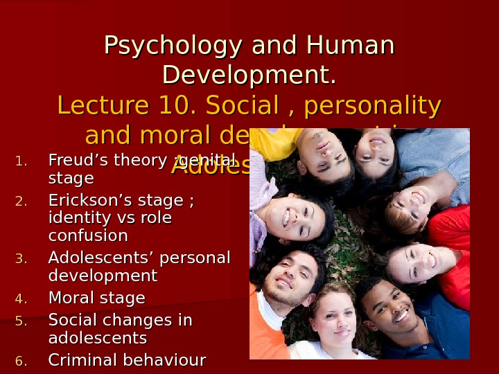 Psychology and Human Development. Lecture 10 10. Social , personality and moral development in Adolescence 1.