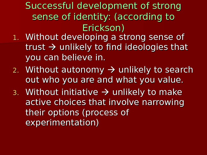 Successful development of strong sense of identity: (according to Erickson) 1. 1. Without developing a strong