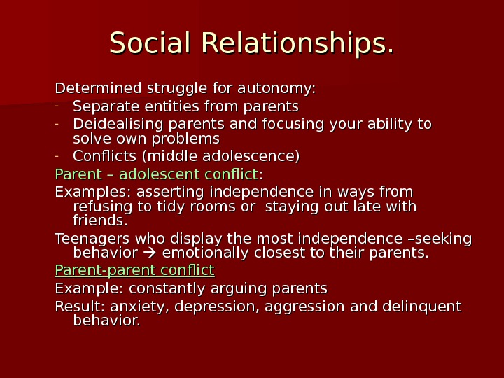 Social Relationships. Determined struggle for autonomy: - Separate entities from parents - Deidealising parents and focusing