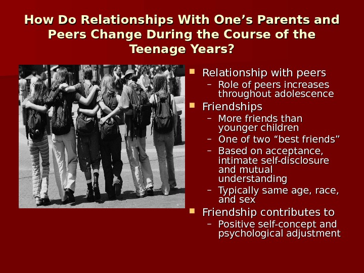 How Do Relationships With One's Parents and Peers Change During the Course of the Teenage Years?