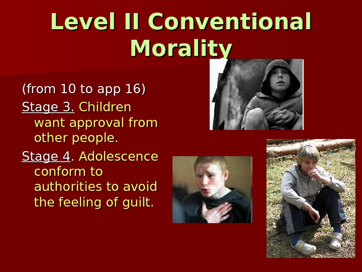 Level II Conventional Morality (from 10 to app 16) Stage 3. Children want approval from other