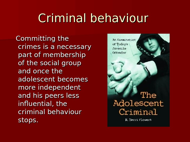 Criminal behaviour  Committing the crimes is a necessary part of membership of the social group