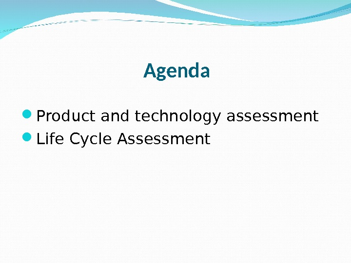 Agenda Product and technology assessment Life Cycle Assessment