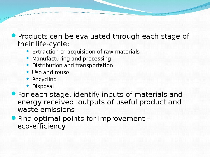 Life-cycle stages Products can be evaluated through each stage of their life-cycle:  Extraction or acquisition