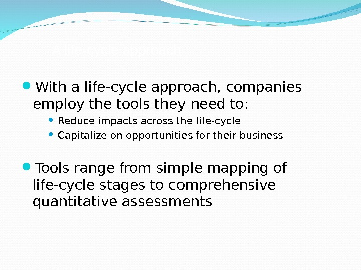 A life-cycle approach With a life-cycle approach,  companies employ the tools they need to: