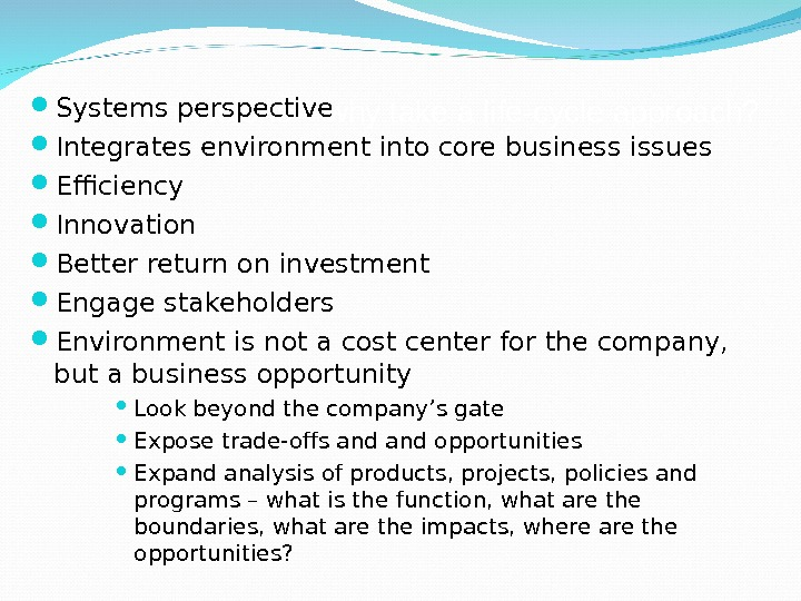 Conclusions – why take a life-cycle approach? Systems perspective  Integrates environment into core business issues