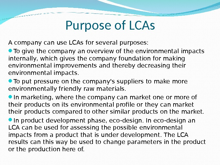 Purpose of LCAs A company can use LCAs for several purposes:  To give the company