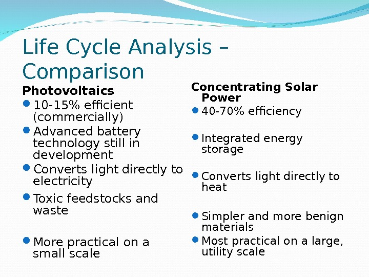Photovoltaics 10 -15 efficient (commercially) Advanced battery technology still in development Converts light directly to electricity
