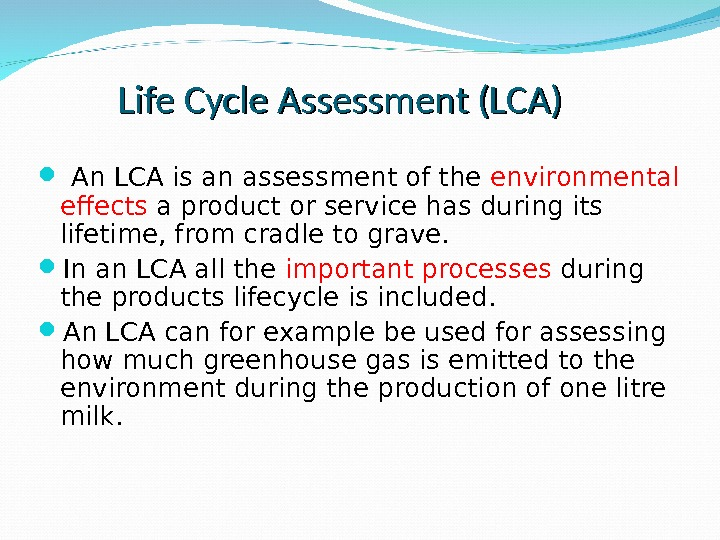 Life Cycle Assessment (LCA)  An LCA is an assessment of the environmental effects a product