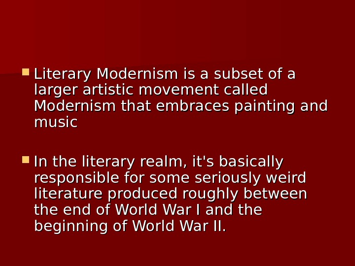 Literary Modernism is a subset of a larger artistic movement called Modernism that embraces painting