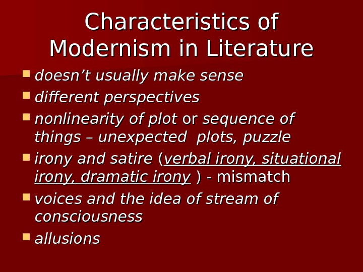 Characteristics of Modernism in Literature doesn't usually make sense  different perspectives nonlinearity of plot or