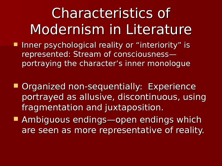 "Characteristics of Modernism in Literature Inner psychological reality or ""interiority"" is represented: Stream of consciousness— portraying"