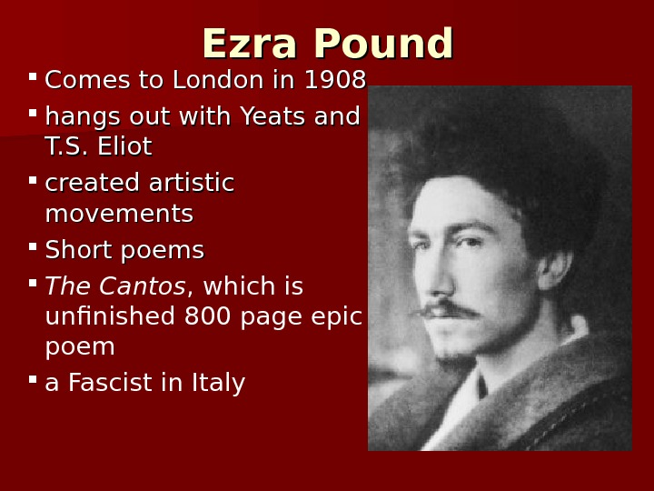 Ezra Pound Comes to London in 1908 hangs out with Yeats and T. S. Eliot created