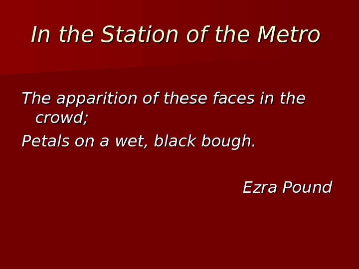 In the Station of the Metro  The apparition of these faces in the crowd; Petals