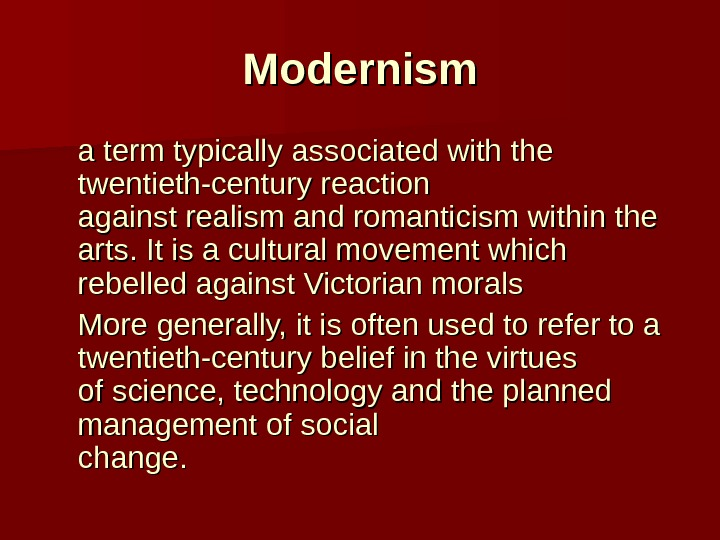 Modernism a term typically associated with the twentieth-century reaction against realism and romanticism within the arts.