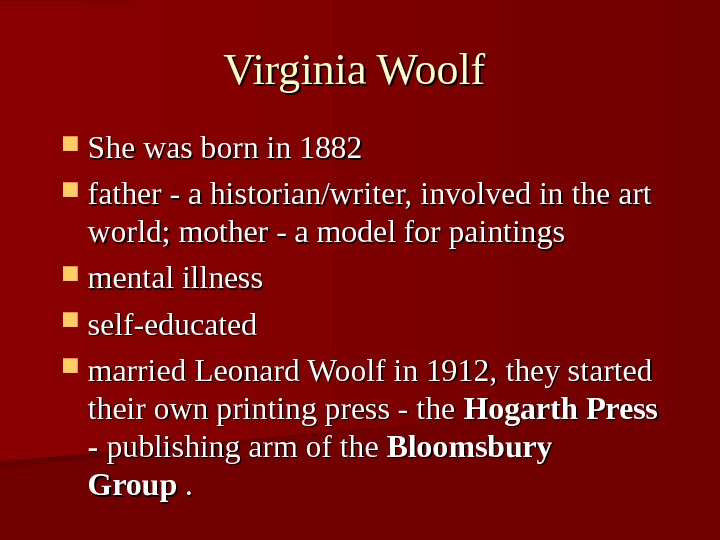 Virginia Woolf She was born in 1882 father - a historian/writer, involved in the art world;