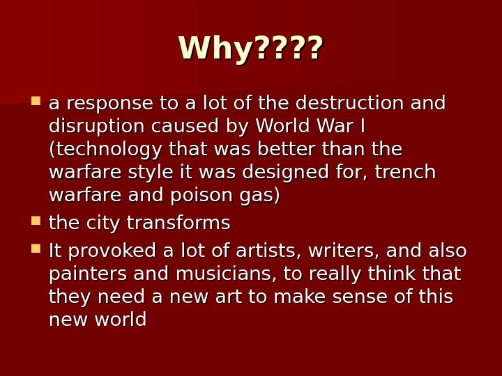 Why? ? ? ?  a response to a lot of the destruction and disruption caused