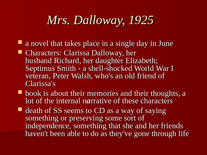 Mrs. Dalloway, 1925  a novel that takes place in a single day in June Characters: