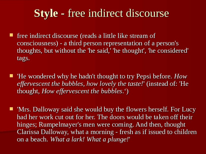 Style - free indirect discourse (reads a little like stream of consciousness) - a third person