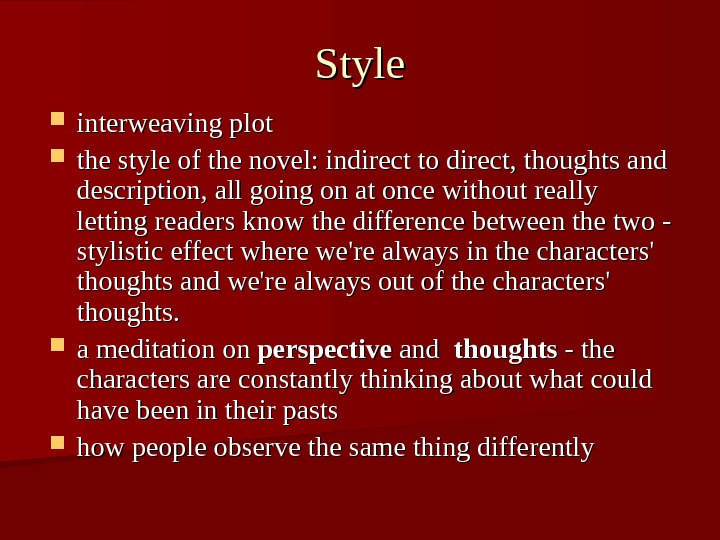 Style interweaving plot the style of the novel: indirect to direct, thoughts and description, all going
