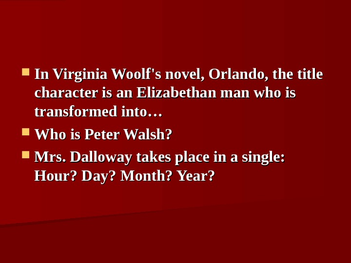 In Virginia Woolf's novel, Orlando, the title character is an Elizabethan man who is transformed