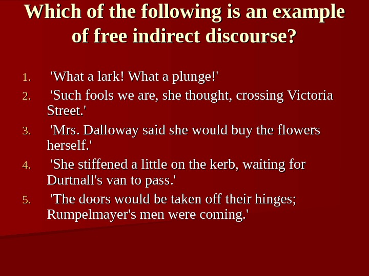 Which of the following is an example of free indirect discourse? 1. 1. 'What a lark!