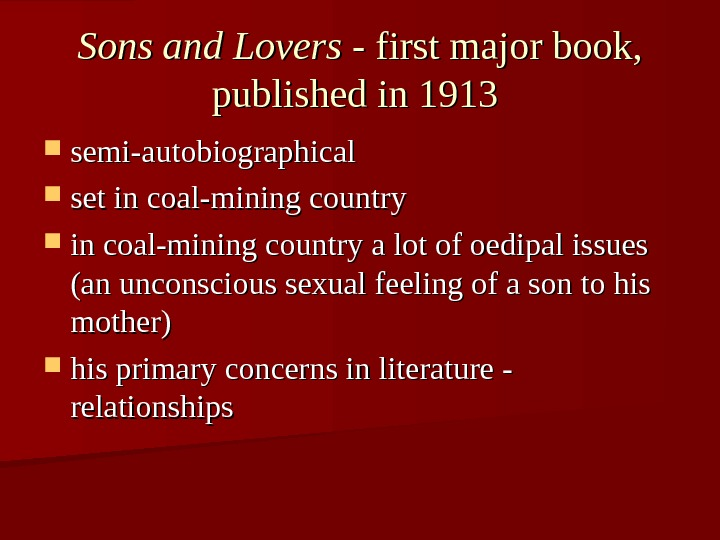 Sons and Lovers - first major book,  published in 1913 semi-autobiographical set in coal-mining country