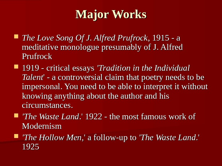 Major Works The Love Song Of J. Alfred Prufrock , 1915  - a meditative monologue