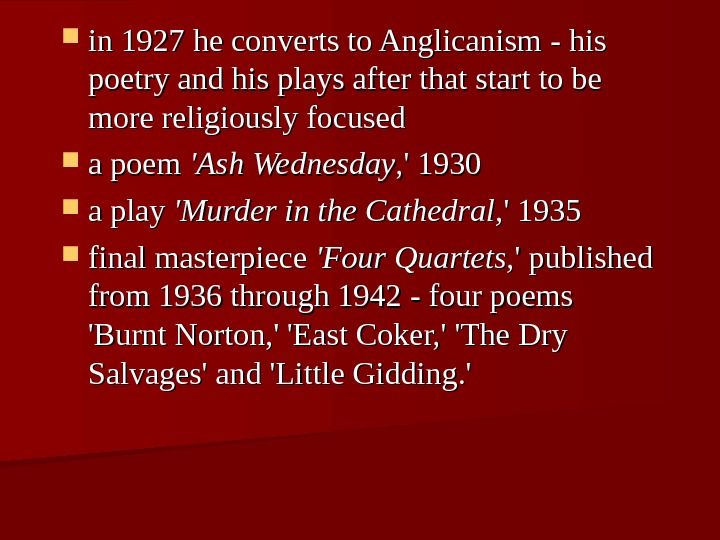 in 1927 he converts to Anglicanism  - his poetry and his plays after that