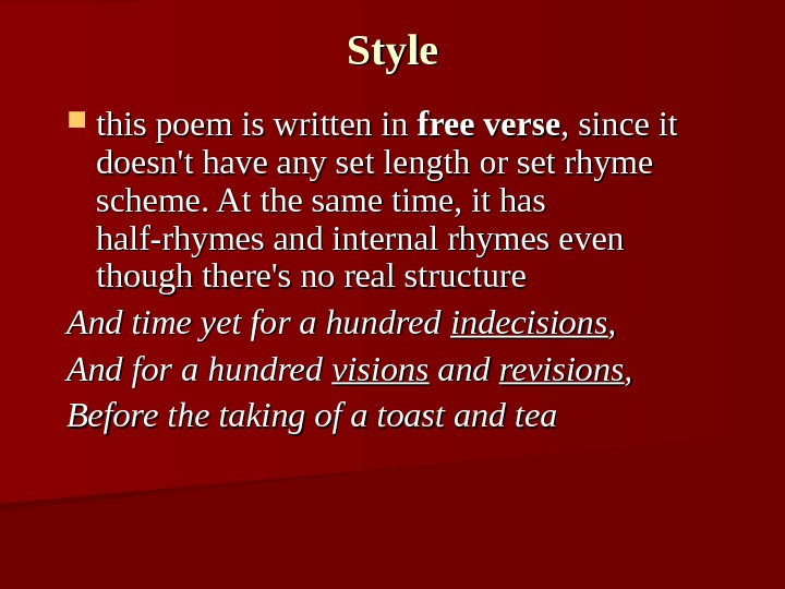 Style this poem is written in free verse , since it doesn't have any set length