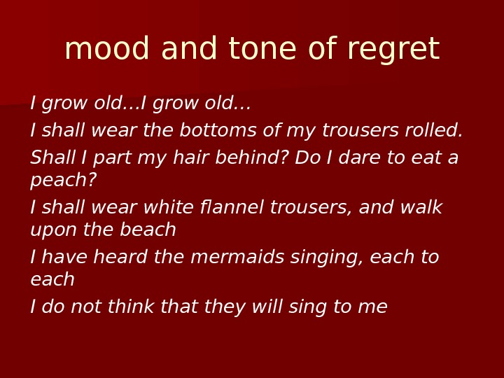 mood and tone of regret I grow old… I shall wear the bottoms of my trousers