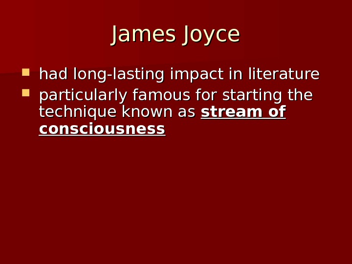 James Joyce had long-lasting impact in literature particularly famous for starting the technique known as stream