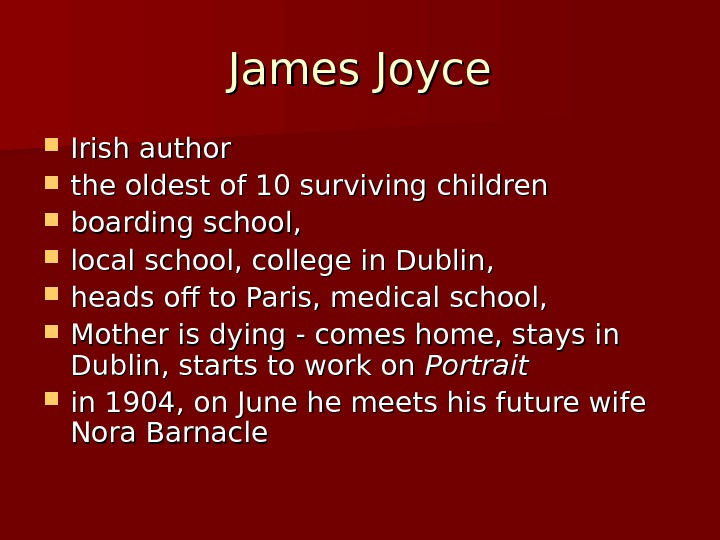 James Joyce Irish author the oldest of 10 surviving children boarding school,  local school, college