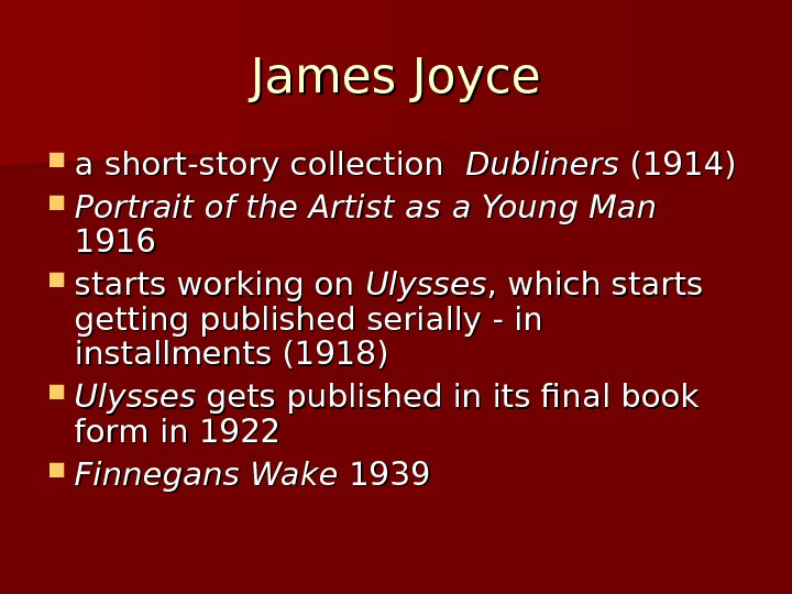 James Joyce a short-story collection Dubliners  (1914) Portrait of the Artist as a Young Man