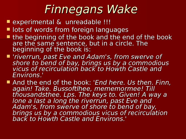 Finnegans Wake experimental  & unreadable  !!!!!! lots of words from foreign languages  the