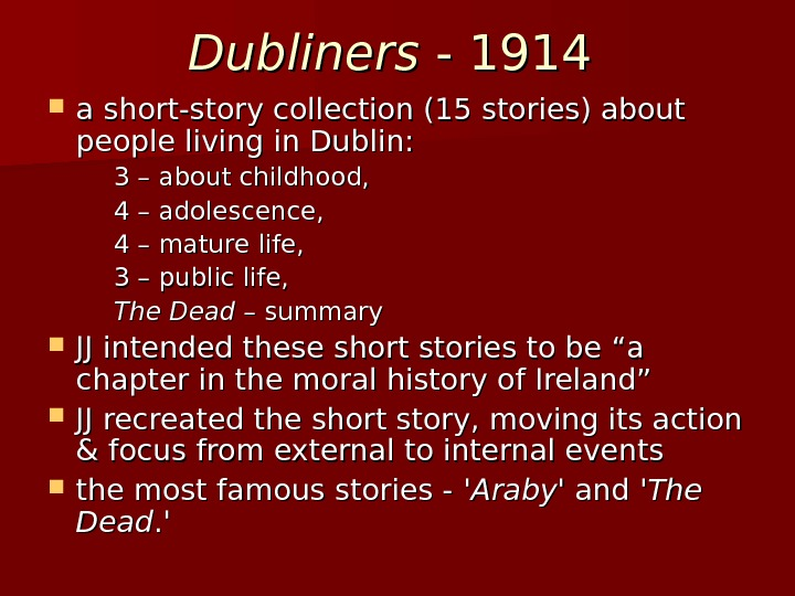 Dubliners - 1914  a short-story collection (15 stories) about people living in Dublin:  3
