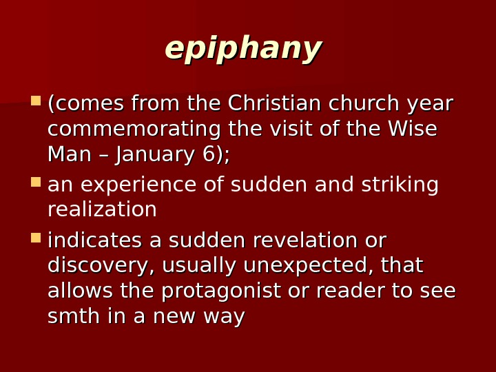 epiphany (comes from the Christian church year commemorating the visit of the Wise Man – January