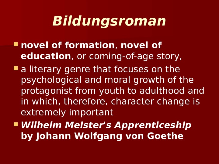Bildungsroman novel of formation , novel of education , or coming-of-age story,  a literary genre