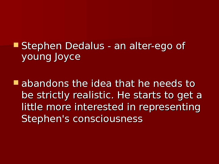 Stephen Dedalus - an alter-ego of young Joyce abandons the idea that he needs to