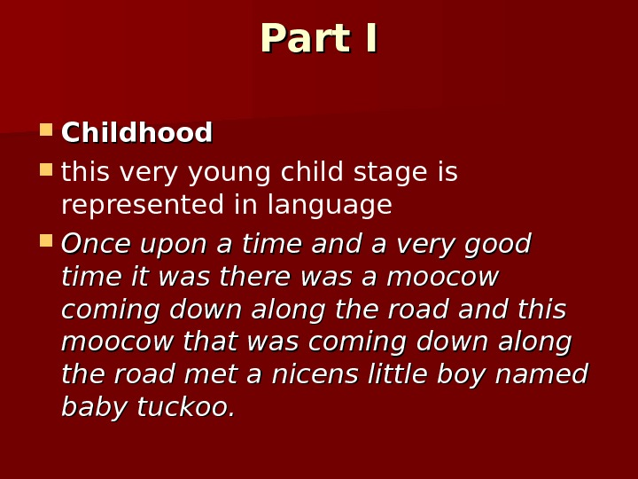 Part I Childhood this very young child stage is represented in language Once upon a time