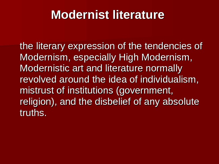 Modernist literature  the literary expression of the tendencies of Modernism, especially High Modernism,  Modernistic
