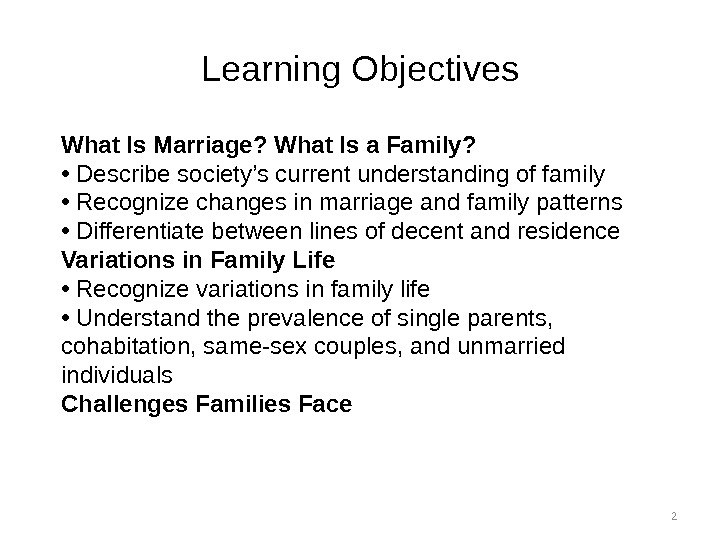 Learning Objectives 2 What Is Marriage? What Is a Family?  •  Describe society's current