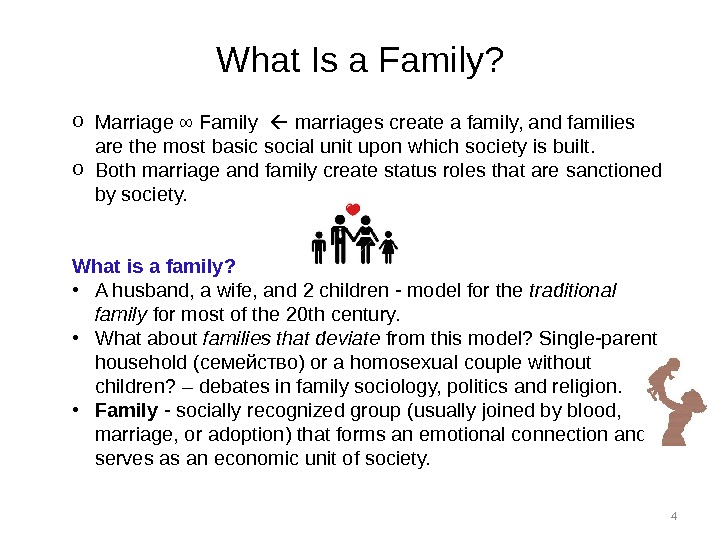 4 What Is a Family? o Marriage ∞ Family marriages create a family, and families are