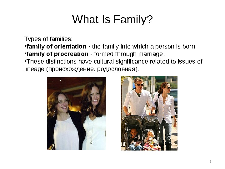 5 What Is Family? Types of families:  • family of orientation - the family into